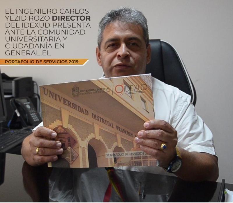 EL INGENIERO CARLOS  YEZID ROZO  DIRECTOR DEL IDEXUD PRESENTA ANTE LA COMUNIDAD UNIVERSITARIA Y CIUDADANÍA EN  GENERAL EL PORTAFOLIO DE SERVICIOS 2019